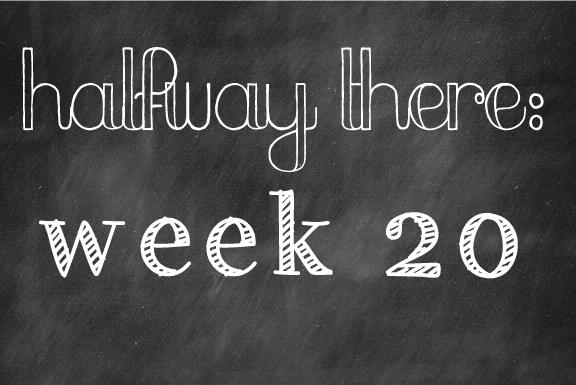 Week 20- Halfway there!